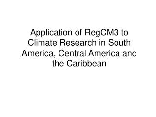 Application of RegCM3 to Climate Research in South America, Central America and the Caribbean