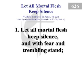 Let All Mortal Flesh Keep Silence (1)