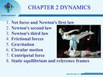 Net force and Newtons first law   Newtons second law   Newtons third law   Frictional forces  Gravitation  Circular moti