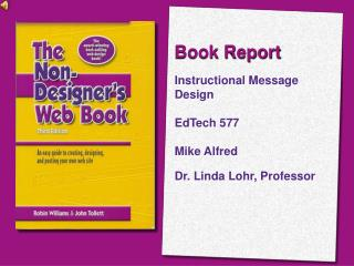 Book Report Instructional Message Design EdTech 577 Mike Alfred Dr. Linda Lohr, Professor