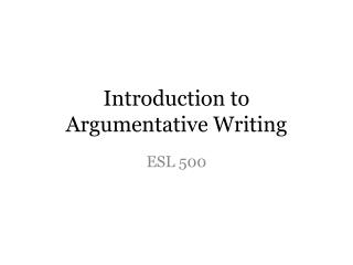 Introduction to Argumentative  Writing
