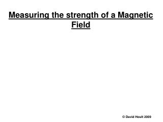 Measuring the strength of a Magnetic Field