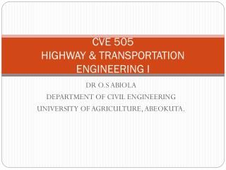 CVE 505 HIGHWAY & TRANSPORTATION ENGINEERING I