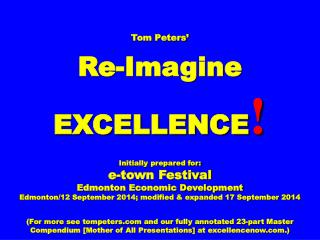 Tom Peters' Re-Imagine EXCELLENCE ! Initially prepared for: e-town Festival