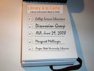 Library à la Carte Library Information Made to Order