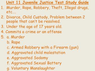 Unit 11 Juvenile Justice Test Study Guide Murder, Rape, Robbery, Theft, Illegal drugs, etc….