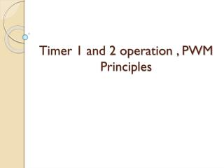 Timer 1 and 2 operation , PWM Principles