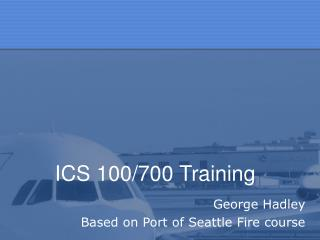 ICS 100/700 Training