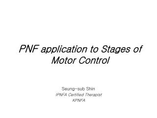 PNF  application to Stages of Motor Control