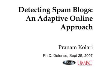 Detecting Spam Blogs:  An Adaptive Online Approach Pranam Kolari