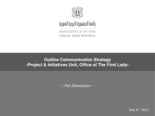 Outline Communication  Strategy  -Project & Initiatives Unit, Office of The First Lady-