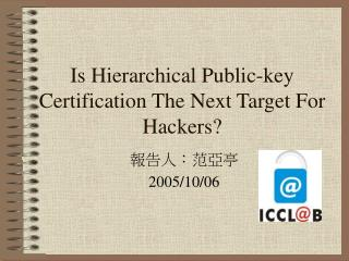 Is Hierarchical Public-key Certification The Next Target For Hackers?