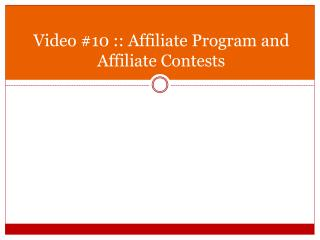 Video #10 :: Affiliate Program and Affiliate Contests
