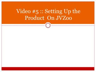 Video #5 :: Setting Up the Product On JVZoo