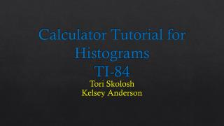 Calculator Tutorial for Histograms TI-84