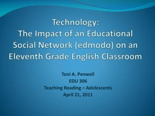 Toni A. Penwell EDU 306 Teaching Reading – Adolescents April 21,  2011