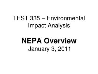 TEST 335 – Environmental Impact Analysis NEPA Overview  January 3, 2011