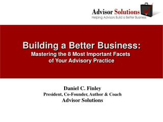 Building a Better Business: Mastering the 8 Most Important Facets  of Your Advisory Practice