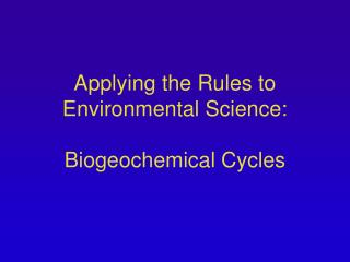 Applying the Rules to Environmental Science: Biogeochemical Cycles