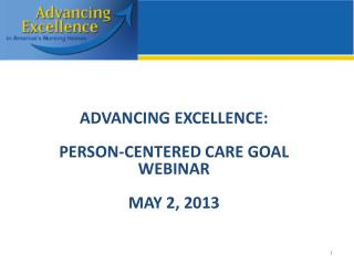 ADVANCING EXCELLENCE: Person-Centered Care Goal Webinar May 2, 2013