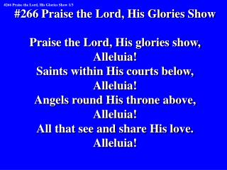 #266 Praise the Lord, His Glories Show Praise the Lord, His glories show, Alleluia!