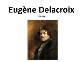Eugène Delacroix (1798-1863 )