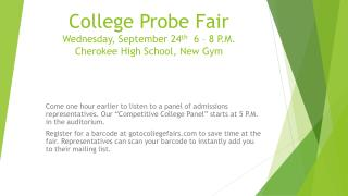 College Probe Fair Wednesday, September 24 th   6 – 8 P.M. Cherokee High School, New Gym