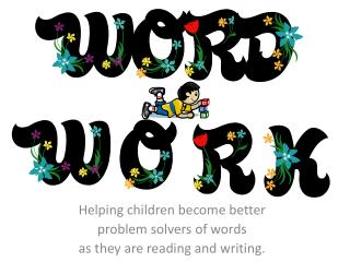 Helping children  become better  problem  solvers of words  as  they are reading and writing.
