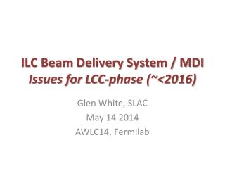 ILC Beam Delivery System / MDI Issues for LCC-phase  (~< 2016)