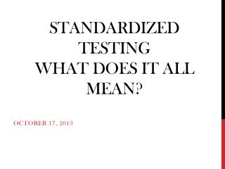 Standardized Testing What does it all mean?