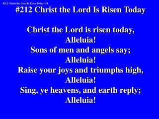#212 Christ the Lord Is Risen Today Christ the Lord is risen today, Alleluia!