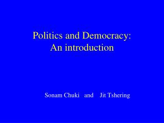 Politics and Democracy:  An introduction