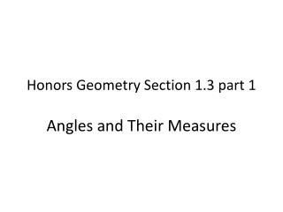Honors Geometry Section 1.3 part  1 Angles and Their Measures