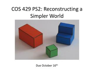 COS 429 PS2: Reconstructing a Simpler World