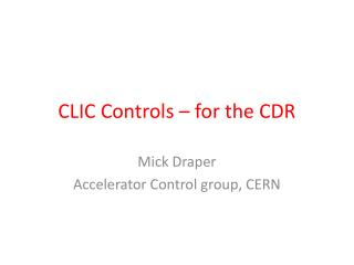 CLIC Controls –  for the CDR