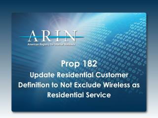 Prop 182 Update Residential Customer Definition to  Not Exclude Wireless  as Residential Service