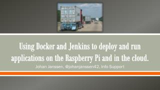 Using  Docker  and Jenkins to deploy and run applications on the Raspberry Pi and in the  cloud .