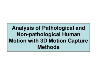 Analysis of Pathological and Non-pathological Human Motion with 3D Motion Capture Methods