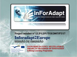 Project number n° LLP-LDV/TOI/2007/PT/17 Inforadapt2Europe SESSÃO DE EMERSÃO