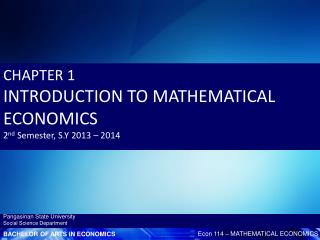 CHAPTER 1 INTRODUCTION TO MATHEMATICAL ECONOMICS 2 nd  Semester, S.Y 2013 – 2014