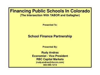 Financing Public Schools In Colorado (The Intersection With TABOR and Gallagher) Presented To: