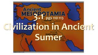 3.1  pgs  110-113 Civilization in Ancient Sumer