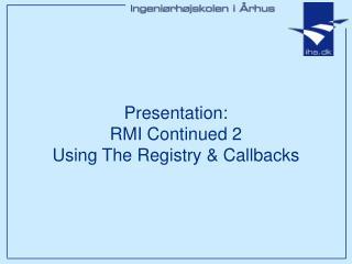 Presentation: RMI Continued 2 Using The Registry & Callbacks
