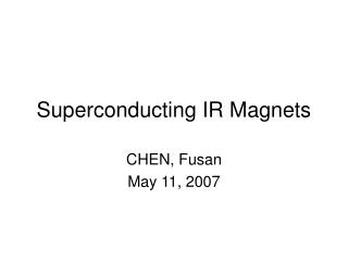 Superconducting IR Magnets