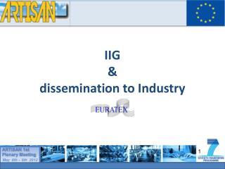 IIG & dissemination to Industry