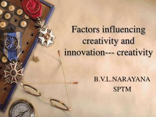 Factors influencing creativity and innovation--- creativity