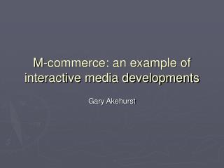 M-commerce: an example of interactive media developments