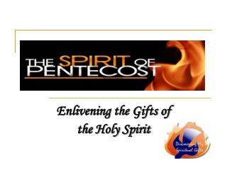 Enlivening the Gifts of  the Holy Spirit