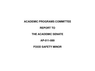 ACADEMIC PROGRAMS COMMITTEE REPORT TO THE ACADEMIC SENATE AP-011-089 FOOD SAFETY MINOR