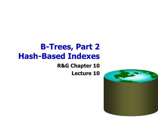 B-Trees, Part 2 Hash-Based Indexes